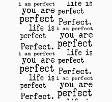 i am perfect you are perfect life is perfect bw Unisex T-Shirt