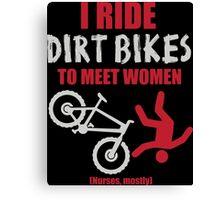 I ride dirt bikes to meet women (nurses, mostly) Canvas Print