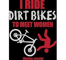 I ride dirt bikes to meet women (nurses, mostly) Photographic Print