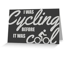 I was cycling before it was cool Greeting Card