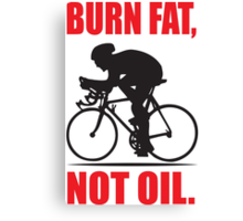 Burn fat not oil Canvas Print