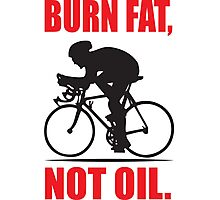 Burn fat not oil Photographic Print