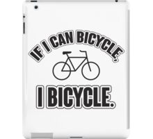 If I can bicycle, I bicycle iPad Case/Skin
