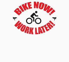 Bike now work later Unisex T-Shirt