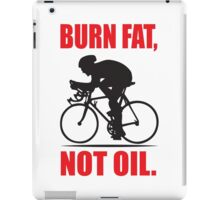 Burn fat not oil iPad Case/Skin
