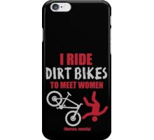 I ride dirt bikes to meet women (nurses, mostly) iPhone Case/Skin