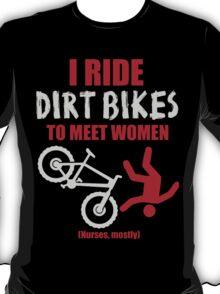 I ride dirt bikes to meet women (nurses, mostly) T-Shirt