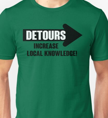 Detours increase local knowledge! Unisex T-Shirt