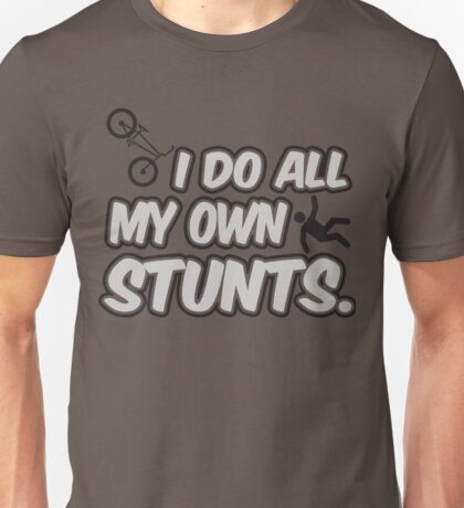 I do all my own stunts Unisex T-Shirt