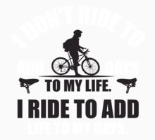 I don't ride to add days to my life. I ride to add life to my days. Kids Clothes