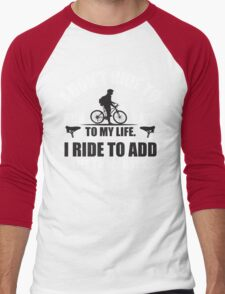 I don't ride to add days to my life. I ride to add life to my days. Men's Baseball ¾ T-Shirt