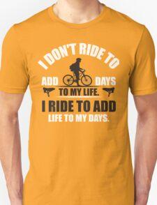 I don't ride to add days to my life. I ride to add life to my days. T-Shirt