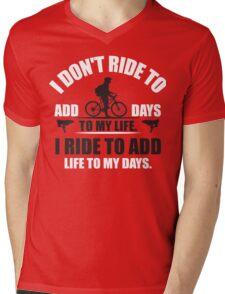 I don't ride to add days to my life. I ride to add life to my days. Mens V-Neck T-Shirt