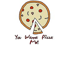 You Wanna Pizza Me? Photographic Print