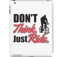 Don't think just ride - MTB shirt iPad Case/Skin