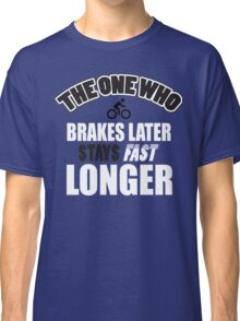 The one who brakes laster says fast longer Classic T-Shirt