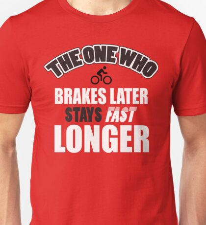 The one who brakes laster says fast longer Unisex T-Shirt
