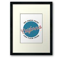 We Grew Here, You Flew Here California Framed Print