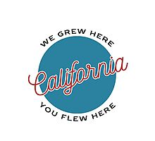 We Grew Here, You Flew Here California Photographic Print