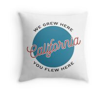 We Grew Here, You Flew Here California Throw Pillow
