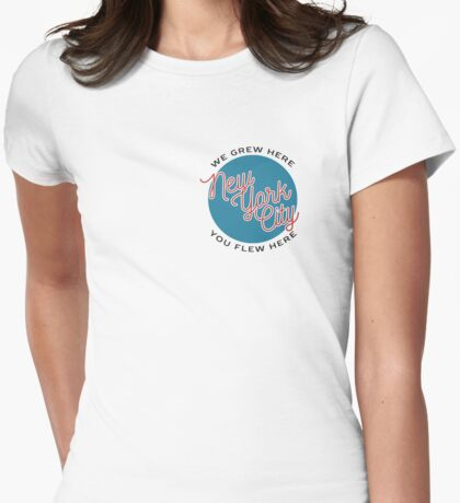 We Grew Here, You Flew Here New York City NYC Womens Fitted T-Shirt