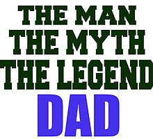 the man the myth the legend dad by teeshoppy