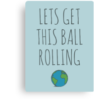 Lets get this ball rolling Canvas Print