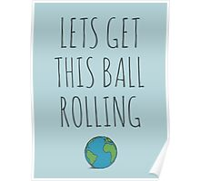 Lets get this ball rolling Poster
