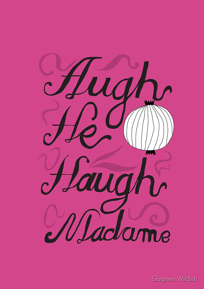Augh he haugh madame by Stephen Wildish