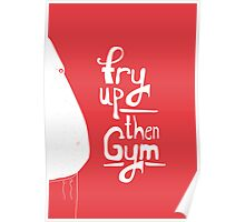 Fry up, then gym Poster
