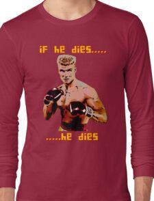 ivan drago comic-book style - if he dies...he dies Long Sleeve T-Shirt