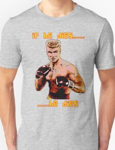 ivan drago comic-book style - if he dies...he dies Unisex T-Shirt