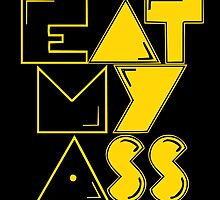 EAT MY ASS by ambivalentidiot