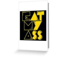 EAT MY ASS Greeting Card