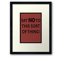 Say NO to this sort of thing! Framed Print