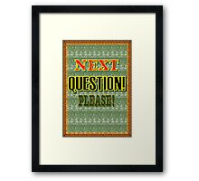Next question Please! Framed Print