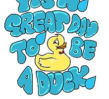 Its a great day to be a duck by FruitClan