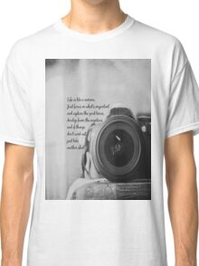 Life is Like a Camera Classic T-Shirt