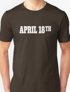 April 18th  Unisex T-Shirt