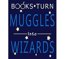 Book Turn Muggles Into Wizards - Books Addicted Photographic Print