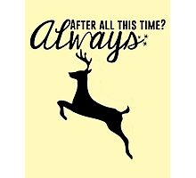 After All This Time? Always - Harry Potter Quote Snape Patronus Photographic Print