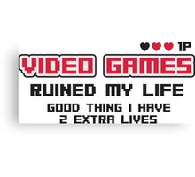 Video games ruined my life. Good thing I have 2 extra lives Canvas Print