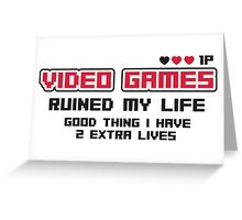 Video games ruined my life. Good thing I have 2 extra lives Greeting Card