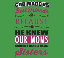 God made us best friends because he knew our mothers couldn't handle us as sisters Kids Tee