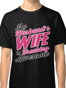 My husbands wife is freaking awesome Classic T-Shirt