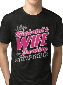 My husbands wife is freaking awesome Tri-blend T-Shirt