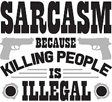 Sarcasm, because killing people is illegal Photographic Print