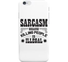 Sarcasm, because killing people is illegal iPhone Case/Skin