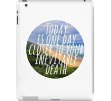Today is One Day Closer To Your Inevitable Death iPad Case/Skin