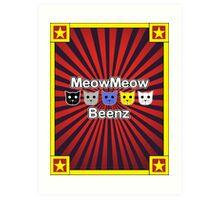 MeowMeow Beenz Art Print